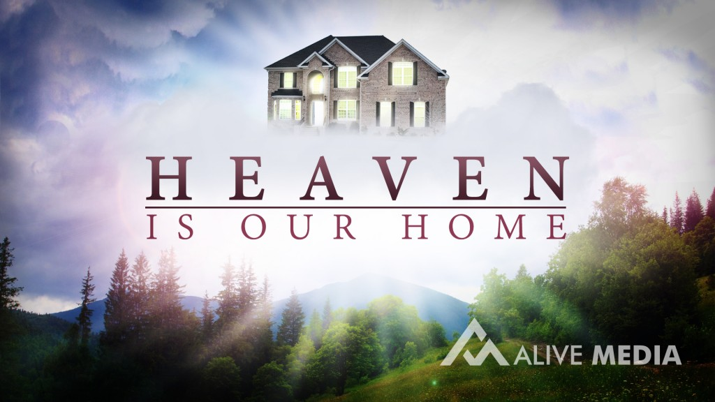 Heaven Is Our Home Sermon Series